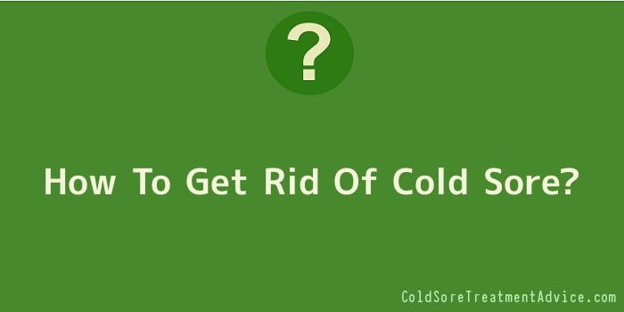 How To Get Rid Of Cold Sore